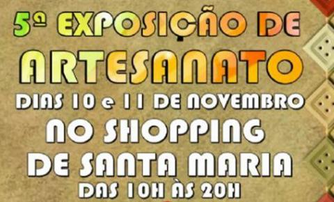 A Administração de Santa Maria promoverá a 5ª Exposição de Artesanato nos dias 10 e 11 de novembro