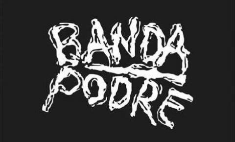 Um novo ataque da BANDA PODRE.
